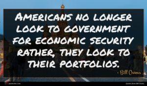 Bill Owens quote : Americans no longer look ...
