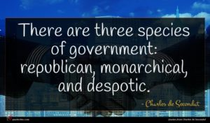 Charles de Secondat quote : There are three species ...
