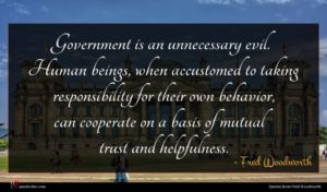 Fred Woodworth quote : Government is an unnecessary ...
