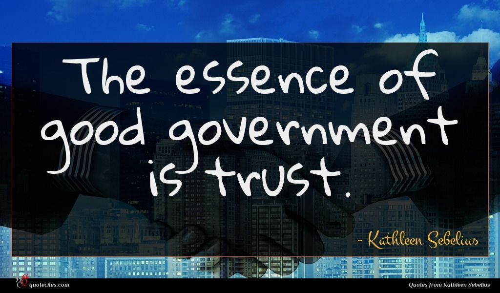 The essence of good government is trust.