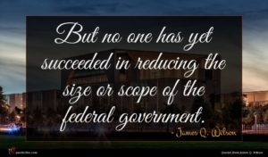 James Q. Wilson quote : But no one has ...