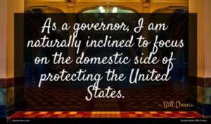 Bill Owens quote : As a governor I ...