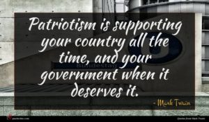 Mark Twain quote : Patriotism is supporting your ...
