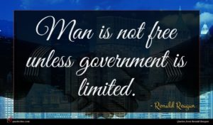 Ronald Reagan quote : Man is not free ...