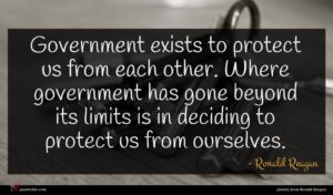 Ronald Reagan quote : Government exists to protect ...