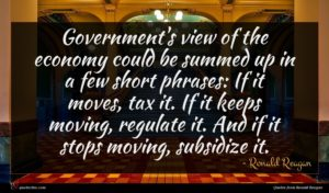 Ronald Reagan quote : Government's view of the ...