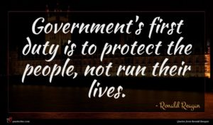 Ronald Reagan quote : Government's first duty is ...