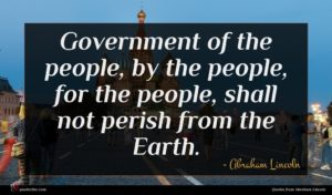 Abraham Lincoln quote : Government of the people ...