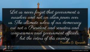 Franklin D. Roosevelt quote : Let us never forget ...