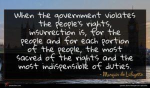 Marquis de Lafayette quote : When the government violates ...
