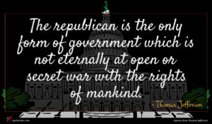 Thomas Jefferson quote : The republican is the ...