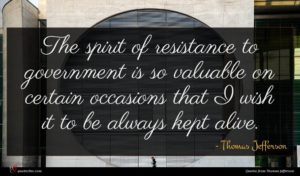 Thomas Jefferson quote : The spirit of resistance ...