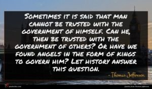 Thomas Jefferson quote : Sometimes it is said ...