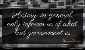 Thomas Jefferson quote : History in general only ...
