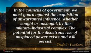 Dwight D. Eisenhower quote : In the councils of ...
