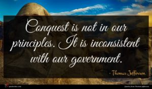 Thomas Jefferson quote : Conquest is not in ...