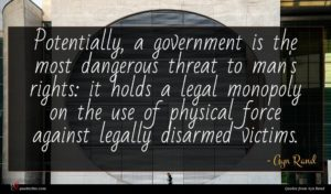 Ayn Rand quote : Potentially a government is ...
