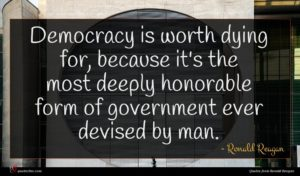 Ronald Reagan quote : Democracy is worth dying ...