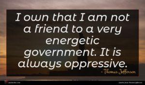 Thomas Jefferson quote : I own that I ...