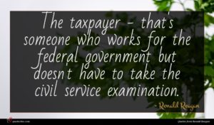 Ronald Reagan quote : The taxpayer - that's ...