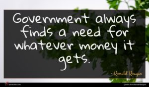 Ronald Reagan quote : Government always finds a ...