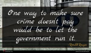 Ronald Reagan quote : One way to make ...