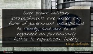 George Washington quote : Over grown military establishments ...
