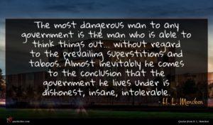H. L. Mencken quote : The most dangerous man ...