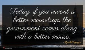 Ronald Reagan quote : Today if you invent ...