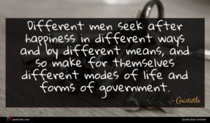Aristotle quote : Different men seek after ...