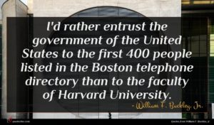 William F. Buckley, Jr. quote : I'd rather entrust the ...