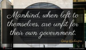 George Washington quote : Mankind when left to ...