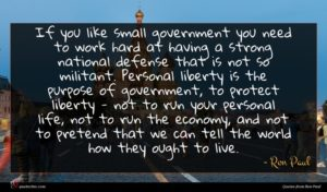 Ron Paul quote : If you like small ...
