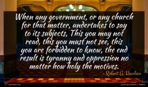 Robert A. Heinlein quote : When any government or ...
