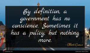 Albert Camus quote : By definition a government ...