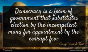 George Bernard Shaw quote : Democracy is a form ...
