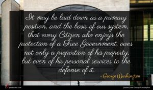 George Washington quote : It may be laid ...
