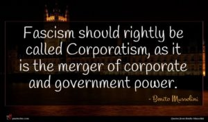 Benito Mussolini quote : Fascism should rightly be ...