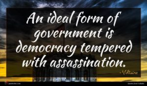 Voltaire quote : An ideal form of ...
