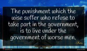 Plato quote : The punishment which the ...