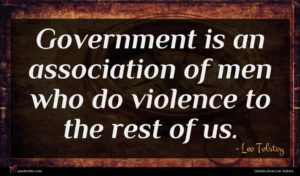 Leo Tolstoy quote : Government is an association ...