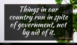 Will Rogers quote : Things in our country ...