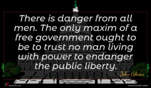 John Adams quote : There is danger from ...