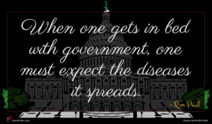 Ron Paul quote : When one gets in ...