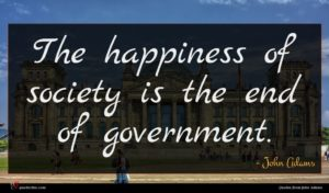 John Adams quote : The happiness of society ...