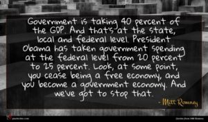 Mitt Romney quote : Government is taking percent ...