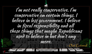 Clint Eastwood quote : I'm not really conservative ...