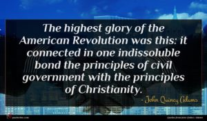 John Quincy Adams quote : The highest glory of ...