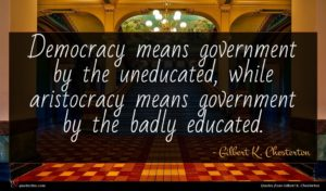 Gilbert K. Chesterton quote : Democracy means government by ...