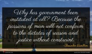 Alexander Hamilton quote : Why has government been ...